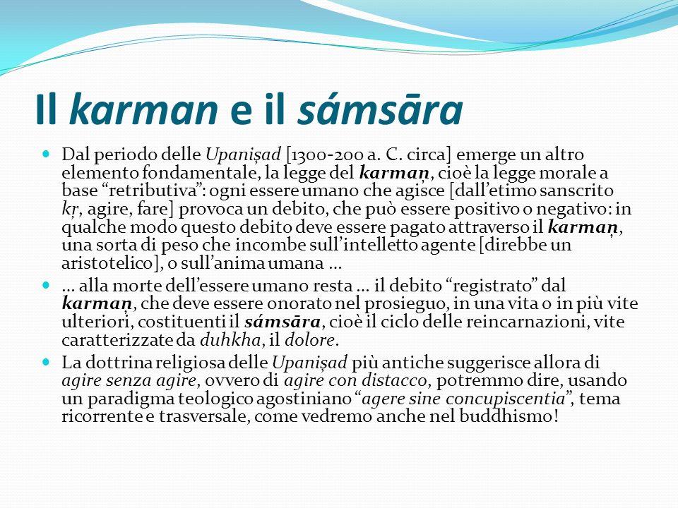 Il karman e il sámsāra Dal periodo delle Upanişad [1300-200 a. C. circa] emerge un altro elemento fondamentale, la legge del karmaņ, cioè la legge mor