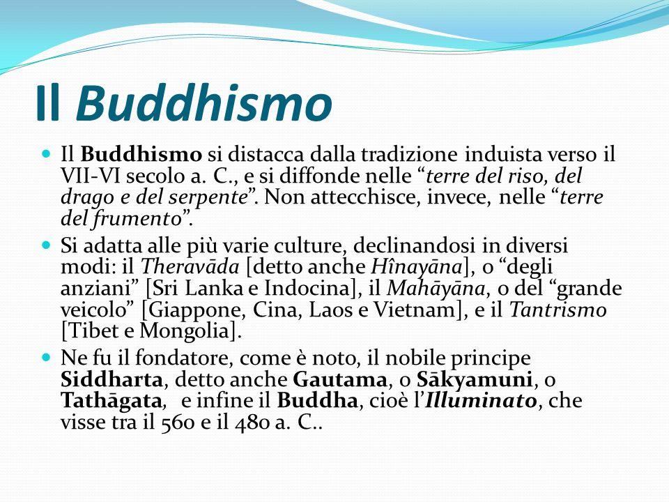 Il Buddhismo Il Buddhismo si distacca dalla tradizione induista verso il VII-VI secolo a. C., e si diffonde nelle terre del riso, del drago e del serp