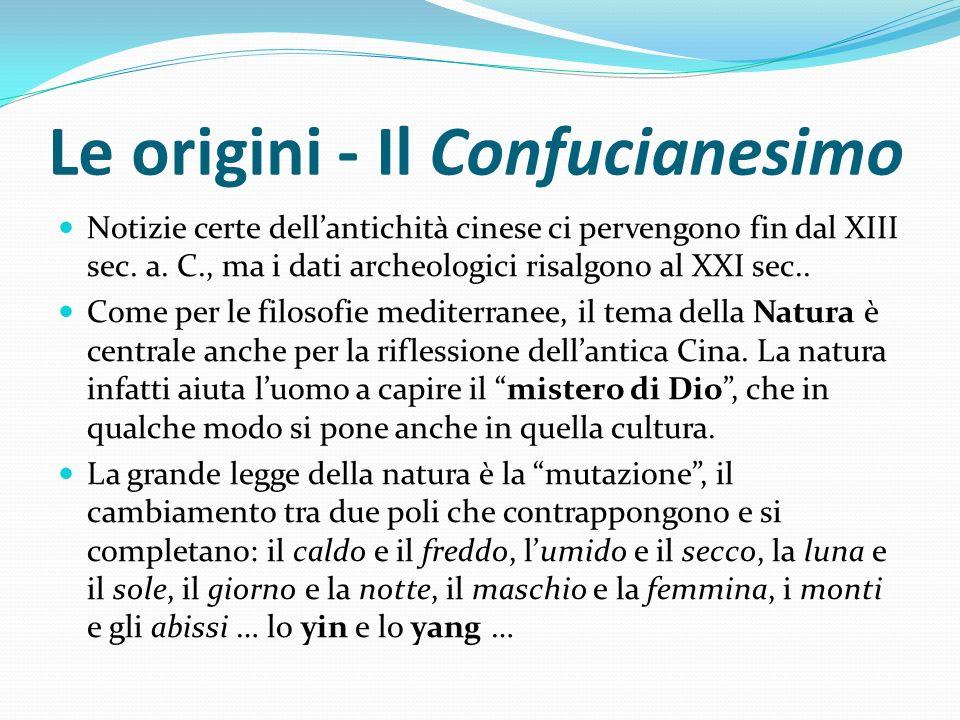Le origini - Il Confucianesimo Notizie certe dellantichità cinese ci pervengono fin dal XIII sec. a. C., ma i dati archeologici risalgono al XXI sec..