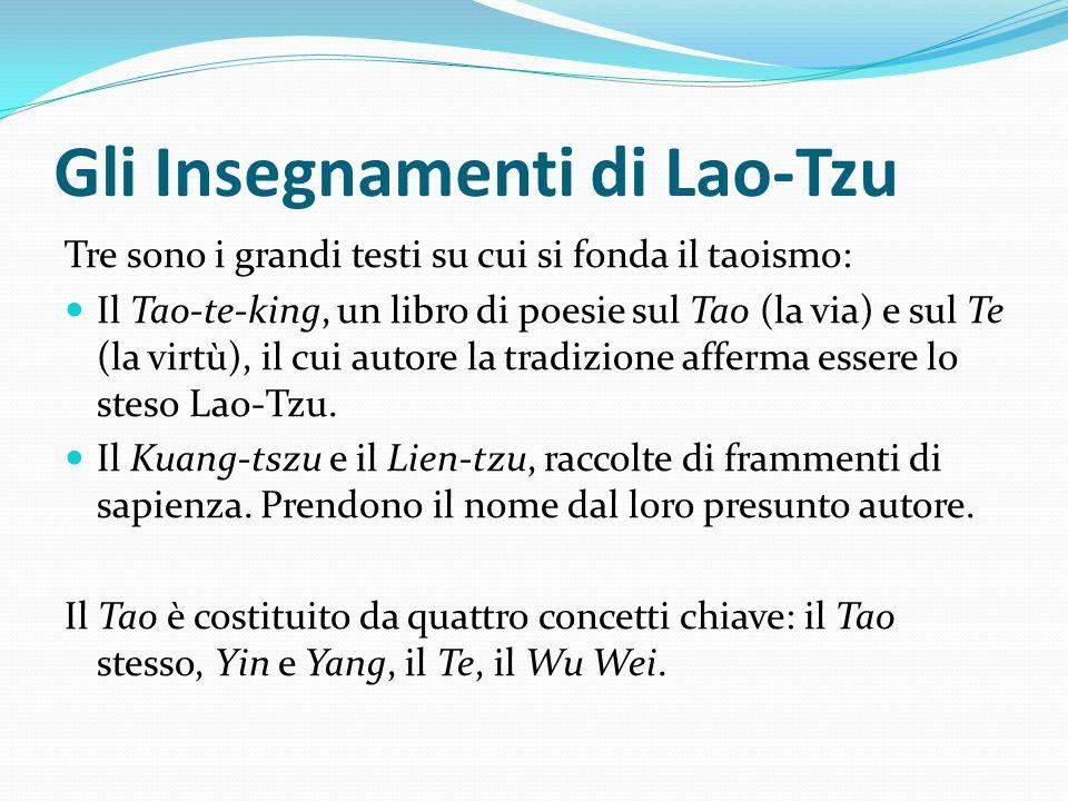 Gli Insegnamenti di Lao-Tzu Tre sono i grandi testi su cui si fonda il taoismo: Il Tao-te-king, un libro di poesie sul Tao (la via) e sul Te (la virtù