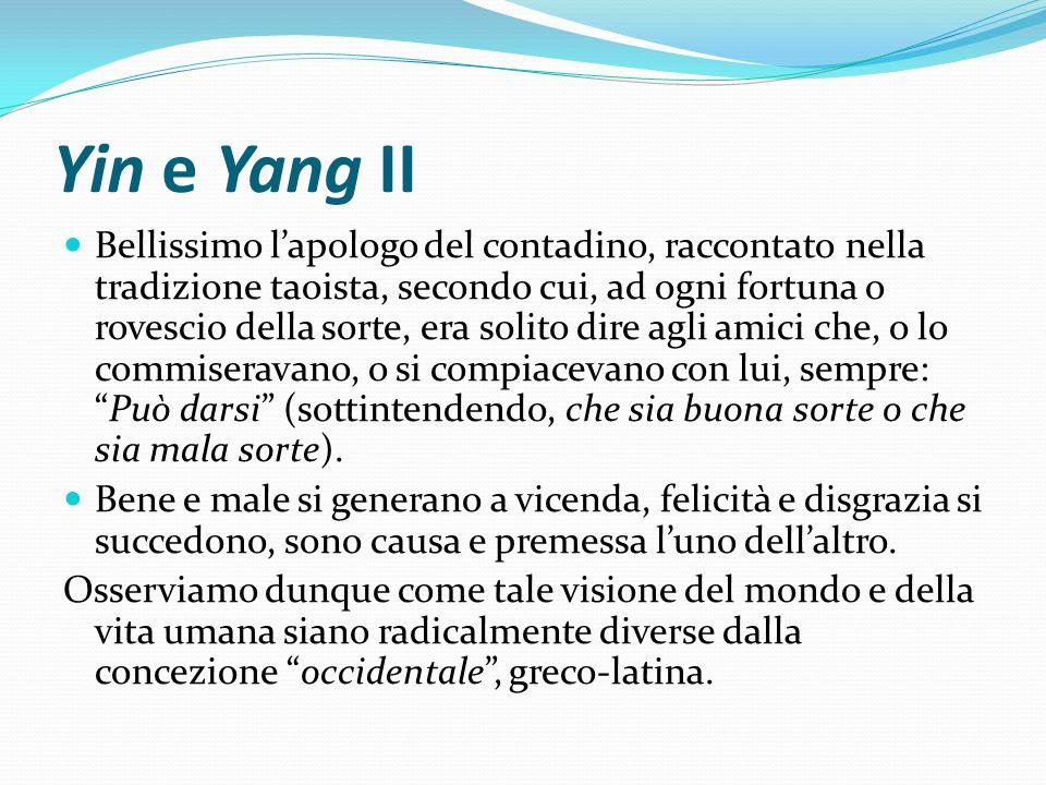 Yin e Yang II Bellissimo lapologo del contadino, raccontato nella tradizione taoista, secondo cui, ad ogni fortuna o rovescio della sorte, era solito