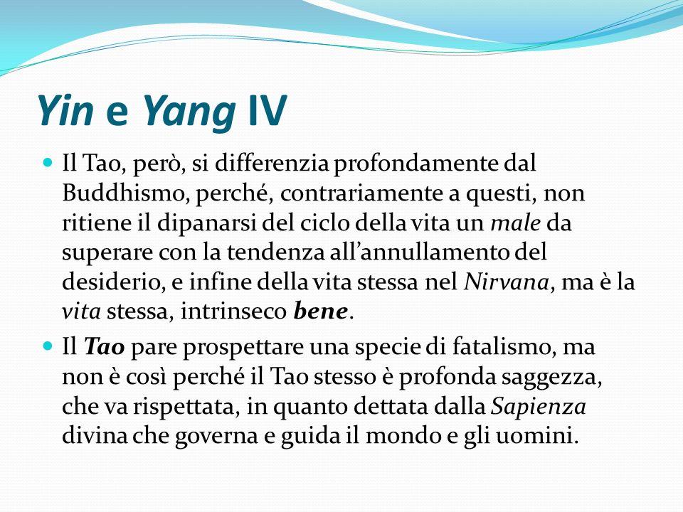 Yin e Yang IV Il Tao, però, si differenzia profondamente dal Buddhismo, perché, contrariamente a questi, non ritiene il dipanarsi del ciclo della vita