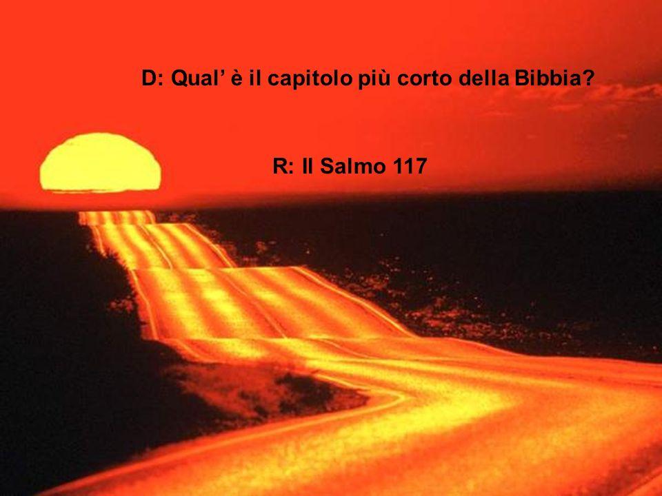 D: Qual è il capitolo più corto della Bibbia? R: Il Salmo 117