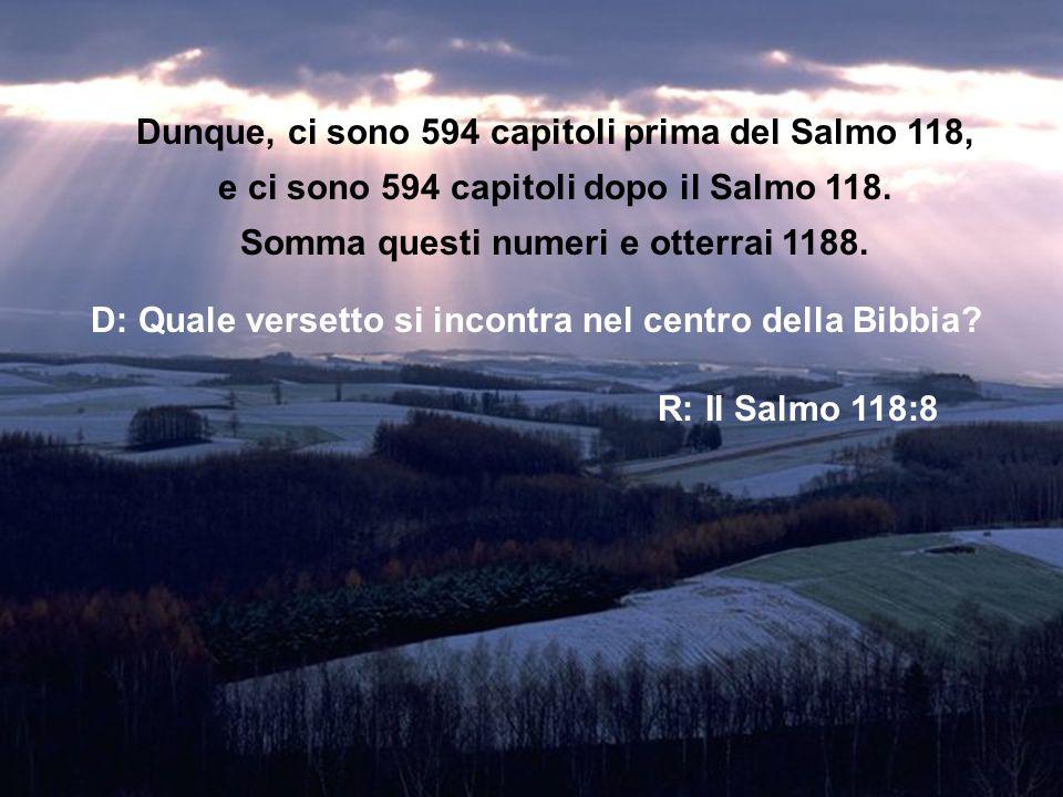 Dunque, ci sono 594 capitoli prima del Salmo 118, e ci sono 594 capitoli dopo il Salmo 118.
