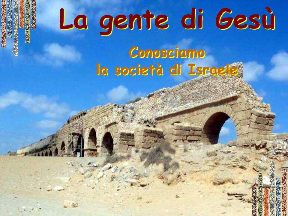 La gente di Gesù Conosciamo la società di Israele La gente di Gesù Conosciamo la società di Israele