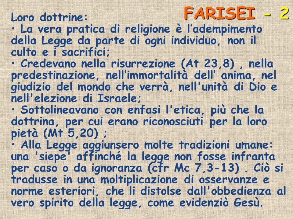 FARISEI - 2 Loro dottrine: La vera pratica di religione è ladempimento della Legge da parte di ogni individuo, non il culto e i sacrifici; Credevano n