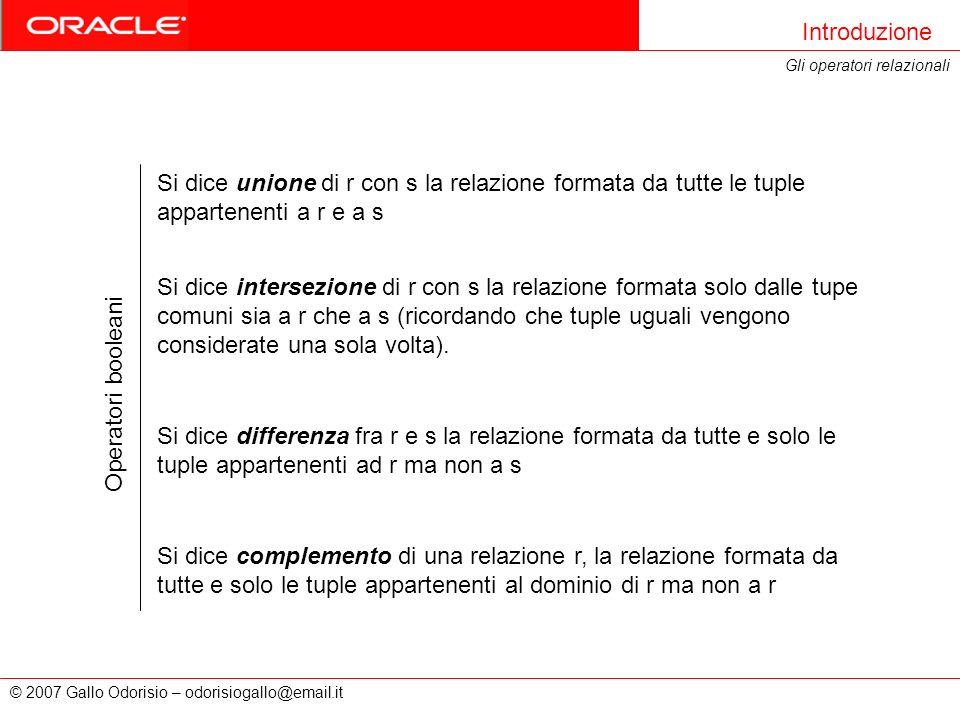 © 2007 Gallo Odorisio – odorisiogallo@email.it Introduzione Gli operatori relazionali Si dice unione di r con s la relazione formata da tutte le tuple