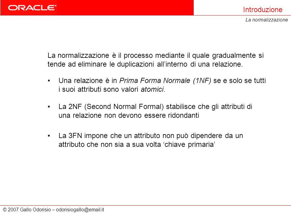 © 2007 Gallo Odorisio – odorisiogallo@email.it Introduzione La normalizzazione La normalizzazione è il processo mediante il quale gradualmente si tend