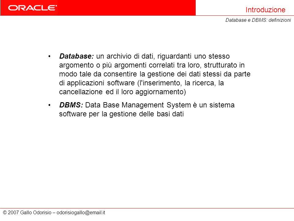 © 2007 Gallo Odorisio – odorisiogallo@email.it Database: un archivio di dati, riguardanti uno stesso argomento o più argomenti correlati tra loro, str