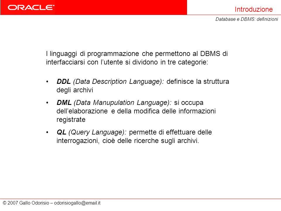 © 2007 Gallo Odorisio – odorisiogallo@email.it DDL (Data Description Language): definisce la struttura degli archivi DML (Data Manupulation Language):