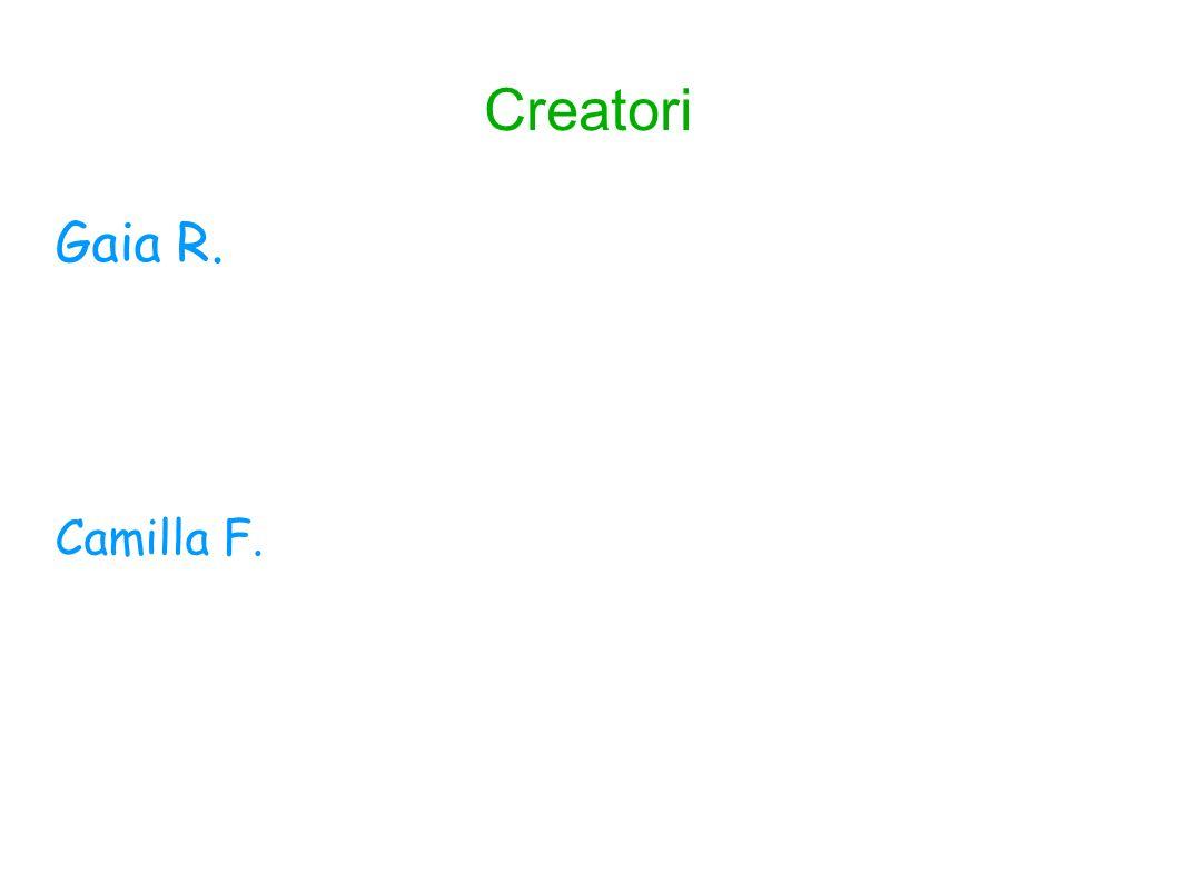 Creatori Gaia R. Camilla F.