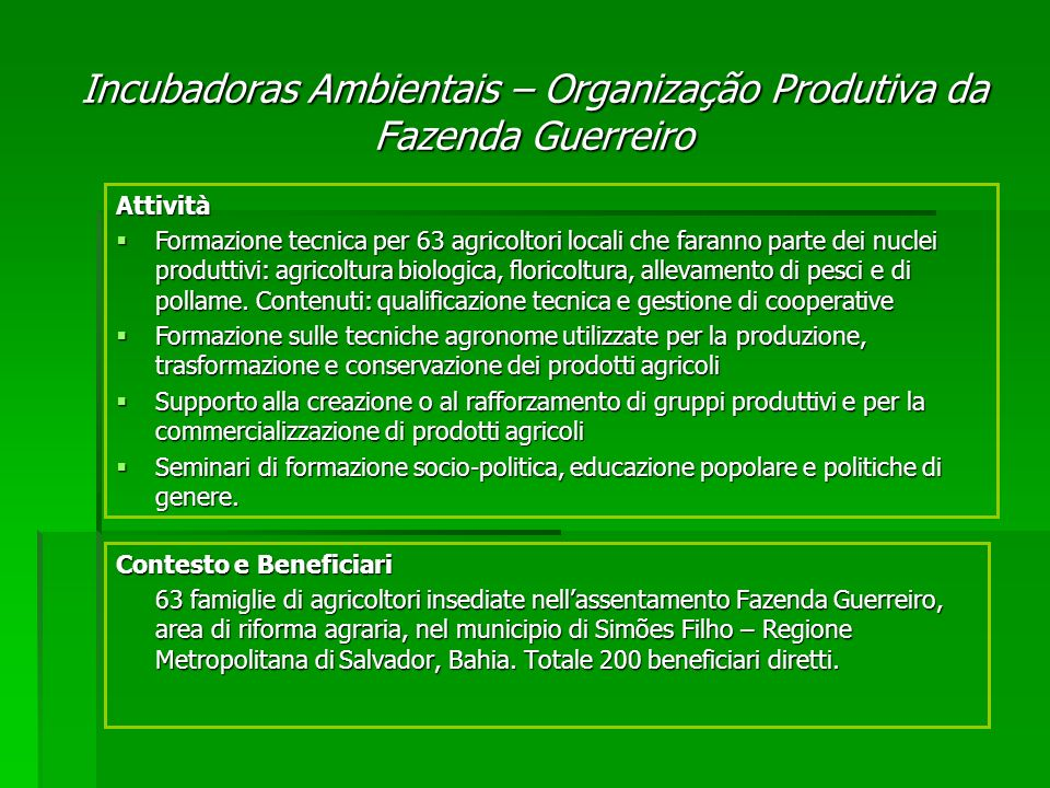 Contesto e Beneficiari 63 famiglie di agricoltori insediate nellassentamento Fazenda Guerreiro, area di riforma agraria, nel municipio di Simões Filho – Regione Metropolitana di Salvador, Bahia.