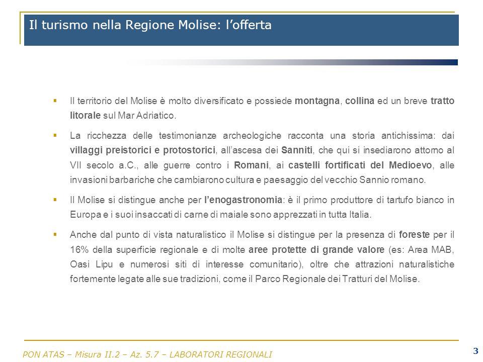 PON ATAS – Misura II.2 – Az. 5.7 – LABORATORI REGIONALI 3 Il turismo nella Regione Molise: lofferta Il territorio del Molise è molto diversificato e p