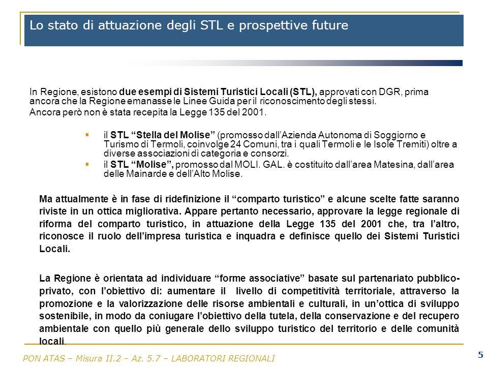 PON ATAS – Misura II.2 – Az. 5.7 – LABORATORI REGIONALI 5 Lo stato di attuazione degli STL e prospettive future In Regione, esistono due esempi di Sis