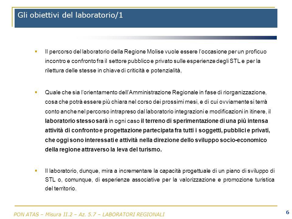 PON ATAS – Misura II.2 – Az. 5.7 – LABORATORI REGIONALI 6 Gli obiettivi del laboratorio/1 Il percorso del laboratorio della Regione Molise vuole esser
