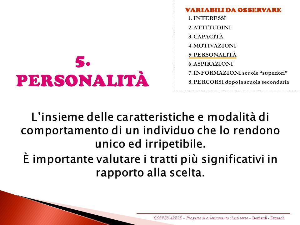 5. PERSONALITÀ Linsieme delle caratteristiche e modalità di comportamento di un individuo che lo rendono unico ed irripetibile. È importante valutare