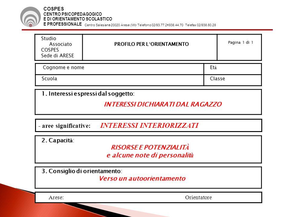 Studio Associato COSPES Sede di ARESE PROFILO PER L ORIENTAMENTO Pagina 1 di 1 Cognome e nome Cognome e nome Et à Et à Scuola Scuola Classe 1.