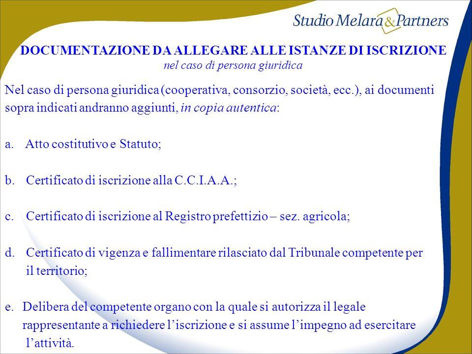 DOCUMENTAZIONE DA ALLEGARE ALLE ISTANZE DI ISCRIZIONE nel caso di persona giuridica Nel caso di persona giuridica (cooperativa, consorzio, società, ecc.), ai documenti sopra indicati andranno aggiunti, in copia autentica: a.