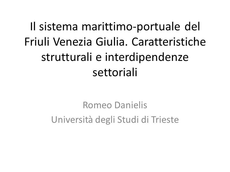 Il sistema marittimo-portuale del Friuli Venezia Giulia. Caratteristiche strutturali e interdipendenze settoriali Romeo Danielis Università degli Stud