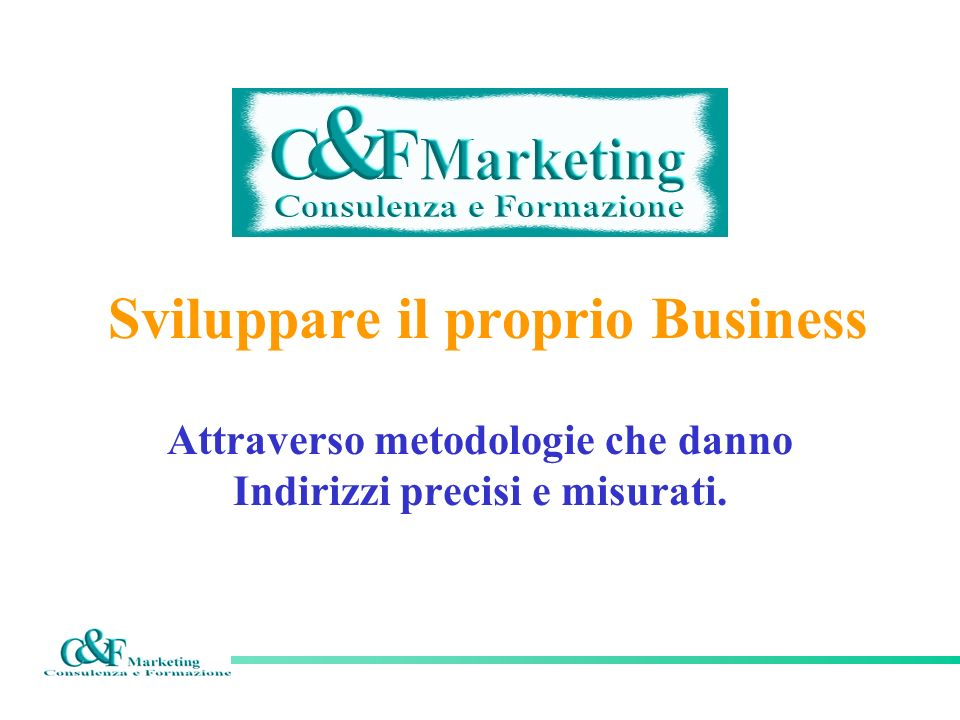 Sviluppare il proprio Business Attraverso metodologie che danno Indirizzi precisi e misurati.