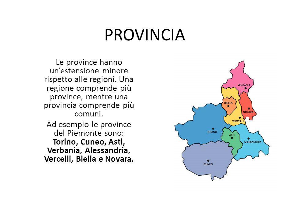 PROVINCIA Le province hanno unestensione minore rispetto alle regioni. Una regione comprende più province, mentre una provincia comprende più comuni.