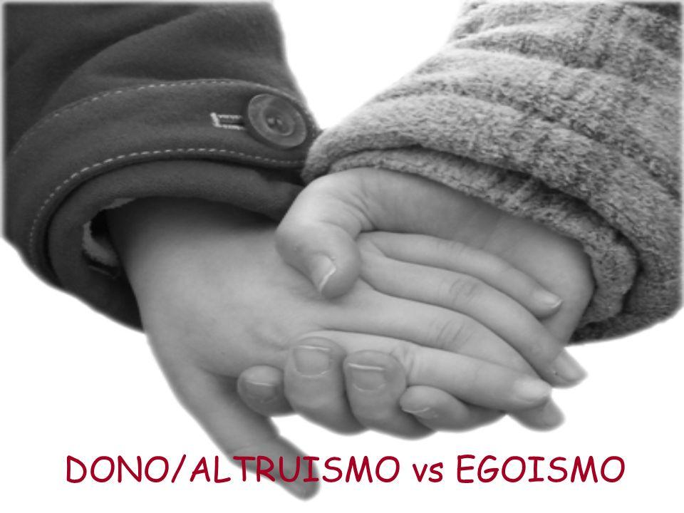 DONO/ALTRUISMO vs EGOISMO