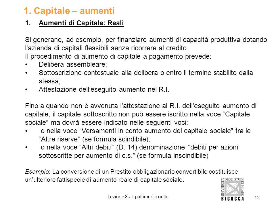 1. Capitale – aumenti 1.Aumenti di Capitale: Reali Si generano, ad esempio, per finanziare aumenti di capacità produttiva dotando lazienda di capitali