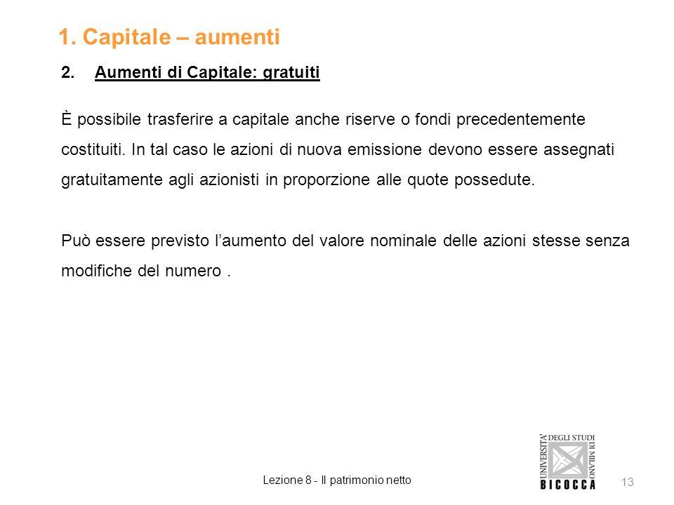 1. Capitale – aumenti 2.Aumenti di Capitale: gratuiti È possibile trasferire a capitale anche riserve o fondi precedentemente costituiti. In tal caso