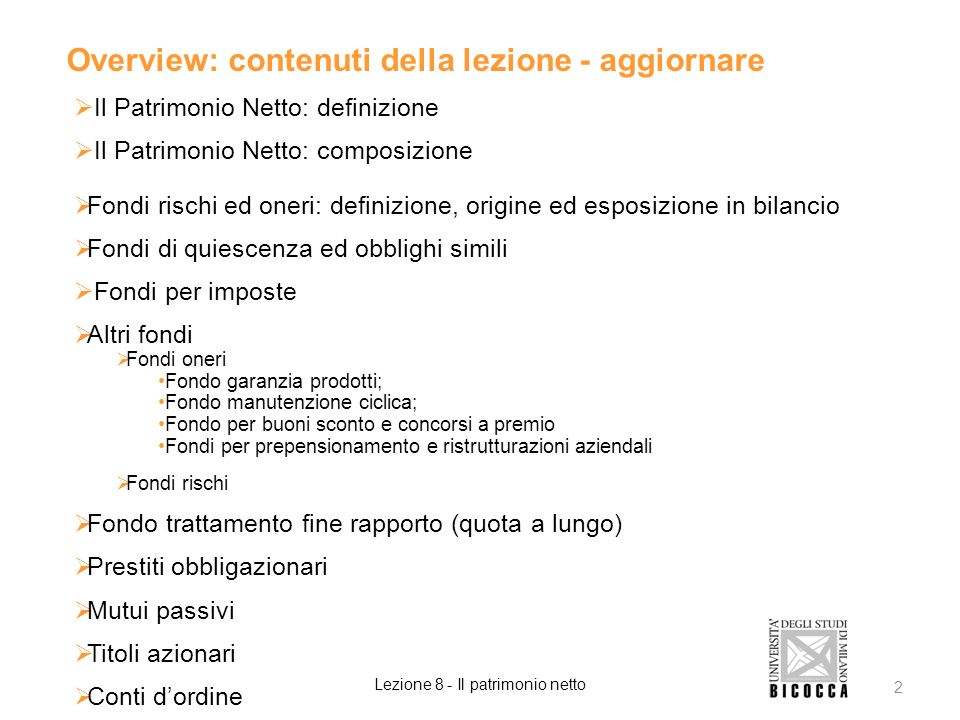 Overview: contenuti della lezione - aggiornare Il Patrimonio Netto: definizione Il Patrimonio Netto: composizione Fondi rischi ed oneri: definizione,