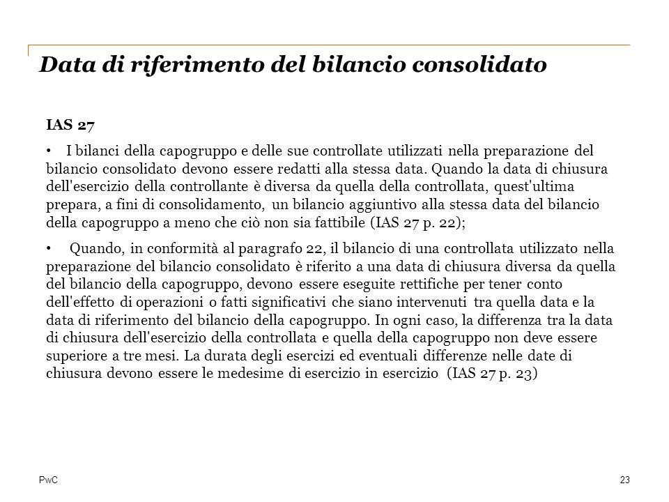 PwC23 Data di riferimento del bilancio consolidato IAS 27 I bilanci della capogruppo e delle sue controllate utilizzati nella preparazione del bilanci