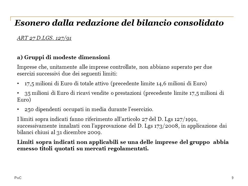 PwC9 Esonero dalla redazione del bilancio consolidato ART 27 D.LGS. 127/91 a) Gruppi di modeste dimensioni Imprese che, unitamente alle imprese contro