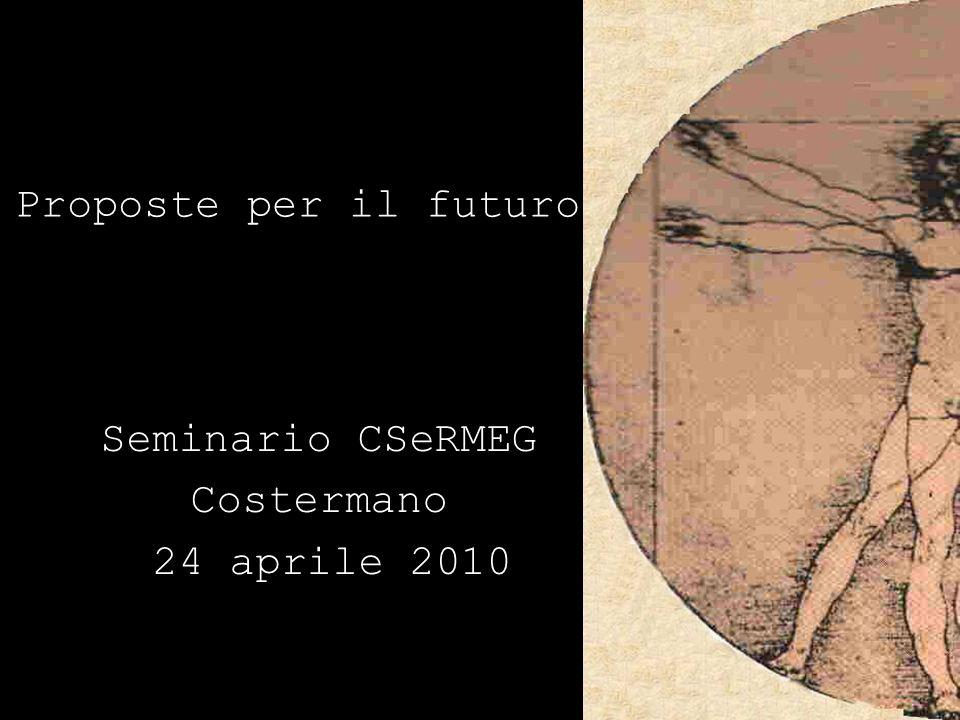Proposte per il futuro Seminario CSeRMEG Costermano 24 aprile 2010