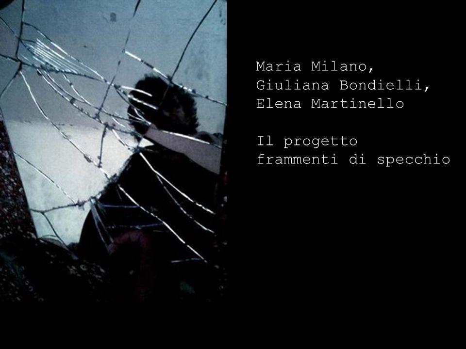 Maria Milano, Giuliana Bondielli, Elena Martinello Il progetto frammenti di specchio