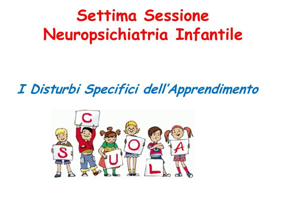 Settima Sessione Neuropsichiatria Infantile I Disturbi Specifici dellApprendimento