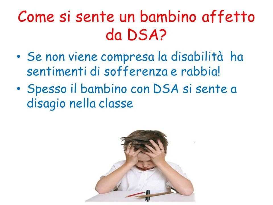 Come si sente un bambino affetto da DSA? Se non viene compresa la disabilità ha sentimenti di sofferenza e rabbia! Spesso il bambino con DSA si sente