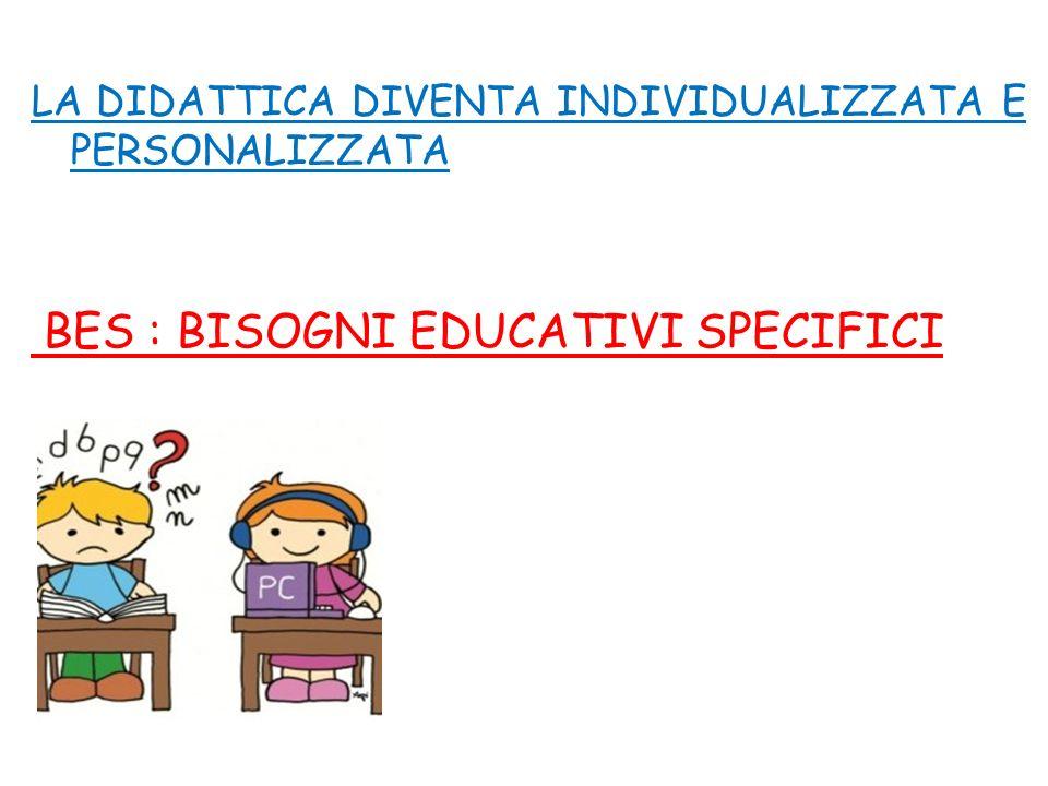 LA DIDATTICA DIVENTA INDIVIDUALIZZATA E PERSONALIZZATA BES : BISOGNI EDUCATIVI SPECIFICI