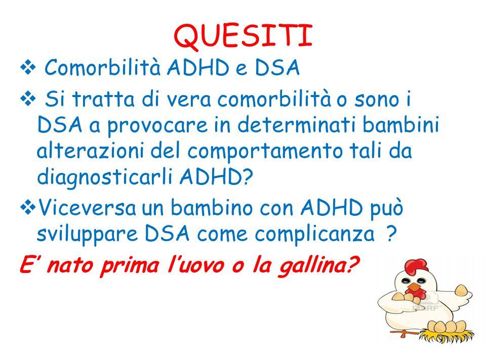 QUESITI Comorbilità ADHD e DSA Si tratta di vera comorbilità o sono i DSA a provocare in determinati bambini alterazioni del comportamento tali da dia