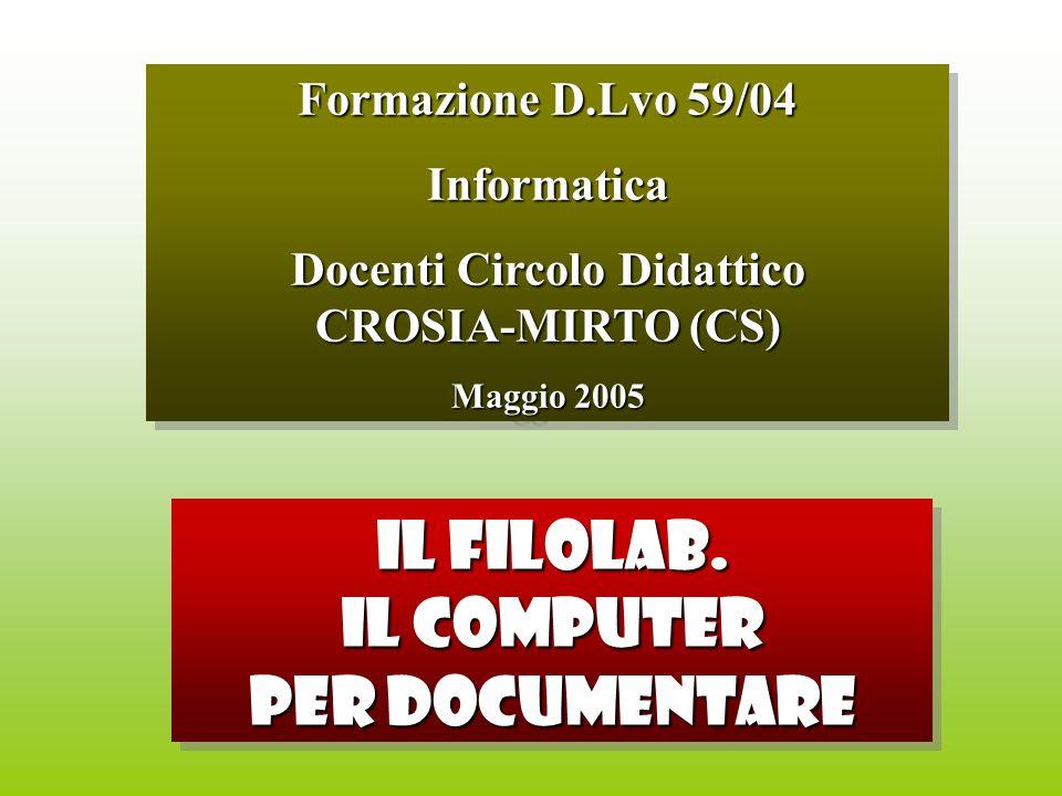 Formazione D.Lvo 59/04 Informatica Docenti Circolo Didattico CROSIA-MIRTO (CS) Maggio 2005 Formazione D.Lvo 59/04 Informatica Docenti Circolo Didattico CROSIA-MIRTO (CS) Maggio 2005 IL FILOLAB.