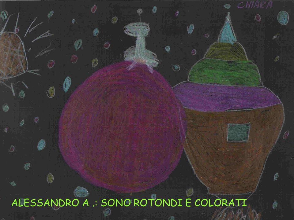 ALESSANDRO A.: SONO ROTONDI E COLORATI