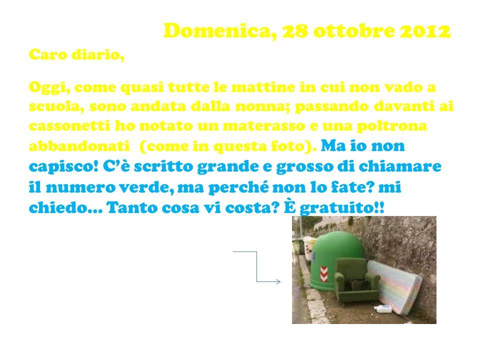 Domenica, 28 ottobre 2012 Caro diario, Oggi, come quasi tutte le mattine in cui non vado a scuola, sono andata dalla nonna; passando davanti ai casson