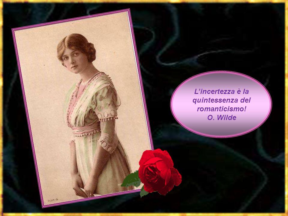 Lincertezza è la quintessenza del romanticismo! O. Wilde