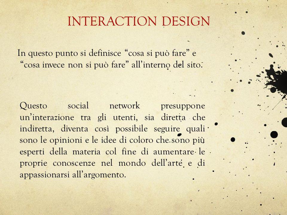 INTERACTION DESIGN In questo punto si definisce cosa si può fare e cosa invece non si può fare allinterno del sito. Questo social network presuppone u