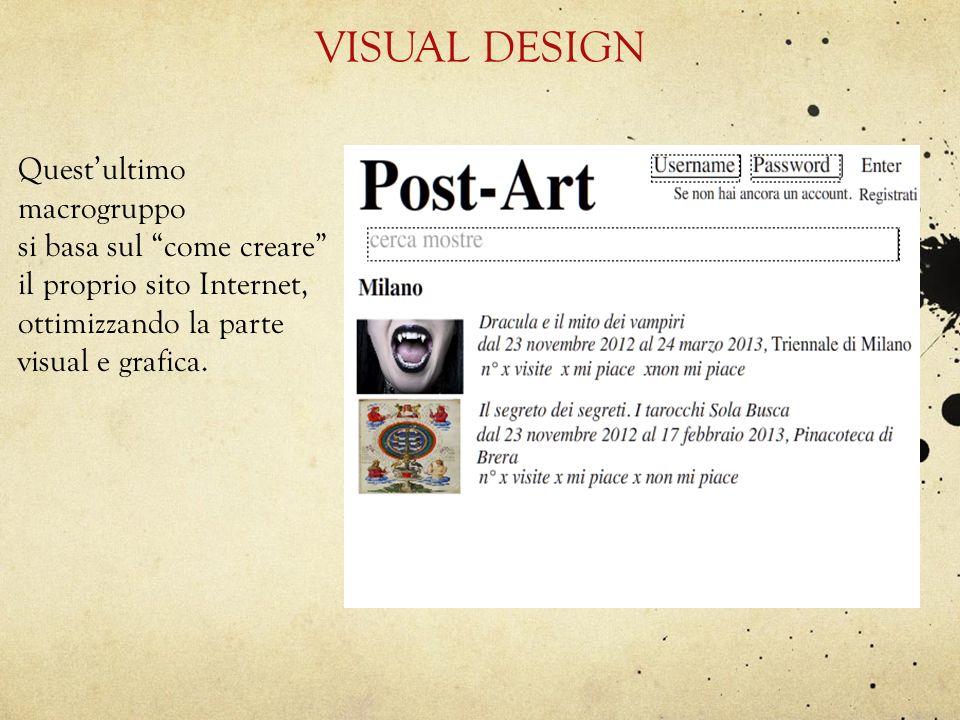 VISUAL DESIGN Questultimo macrogruppo si basa sul come creare il proprio sito Internet, ottimizzando la parte visual e grafica.