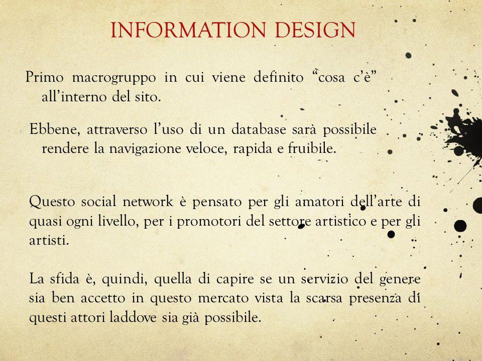 INFORMATION DESIGN Primo macrogruppo in cui viene definito cosa cè allinterno del sito. Ebbene, attraverso luso di un database sarà possibile rendere