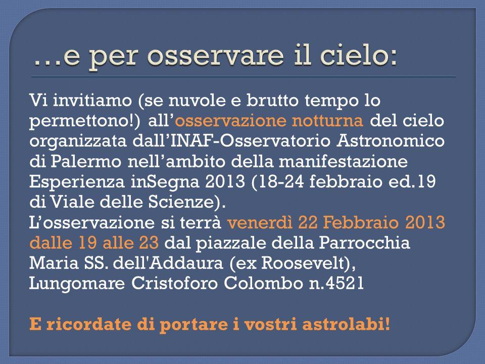 Vi invitiamo (se nuvole e brutto tempo lo permettono!) allosservazione notturna del cielo organizzata dallINAF-Osservatorio Astronomico di Palermo nel