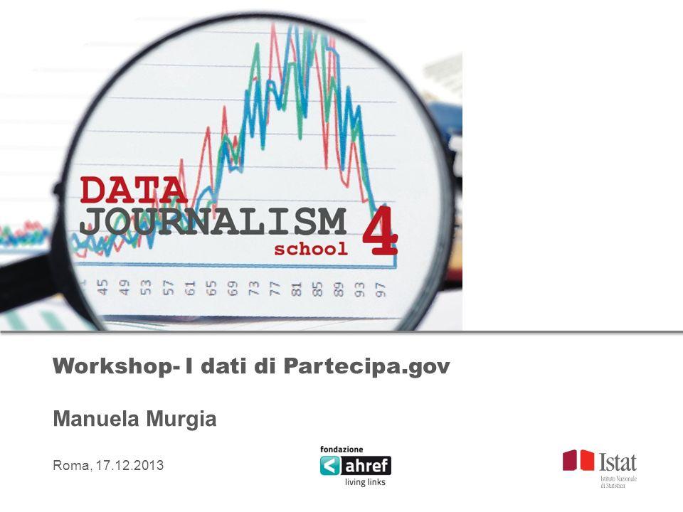 Workshop- I dati di Partecipa.gov Manuela Murgia Roma, 17.12.2013