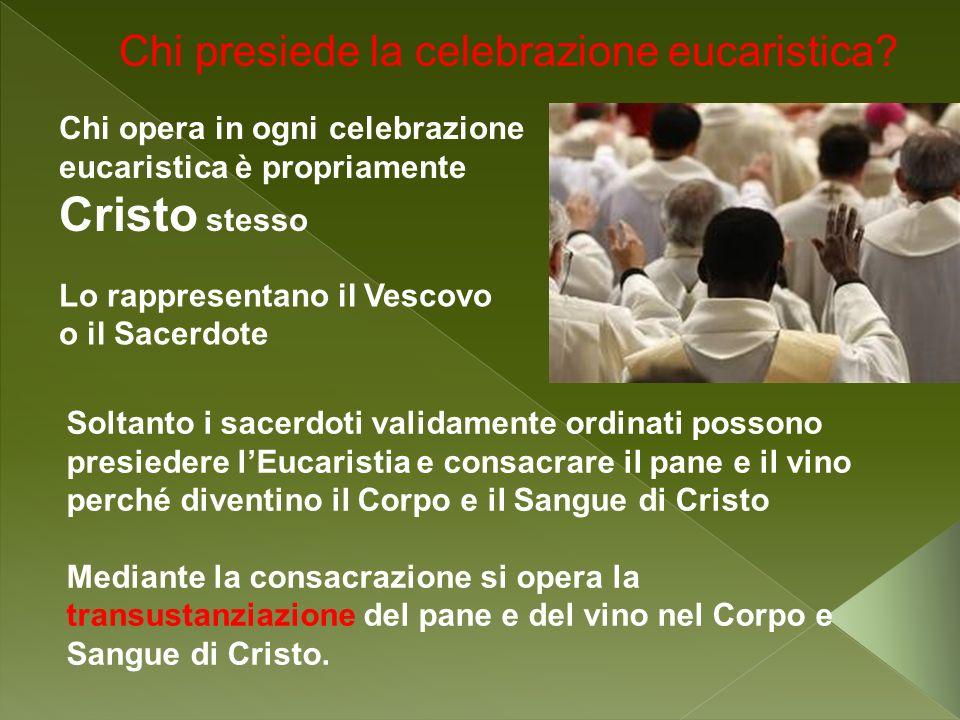 Chi presiede la celebrazione eucaristica? Lo rappresentano il Vescovo o il Sacerdote Chi opera in ogni celebrazione eucaristica è propriamente Cristo