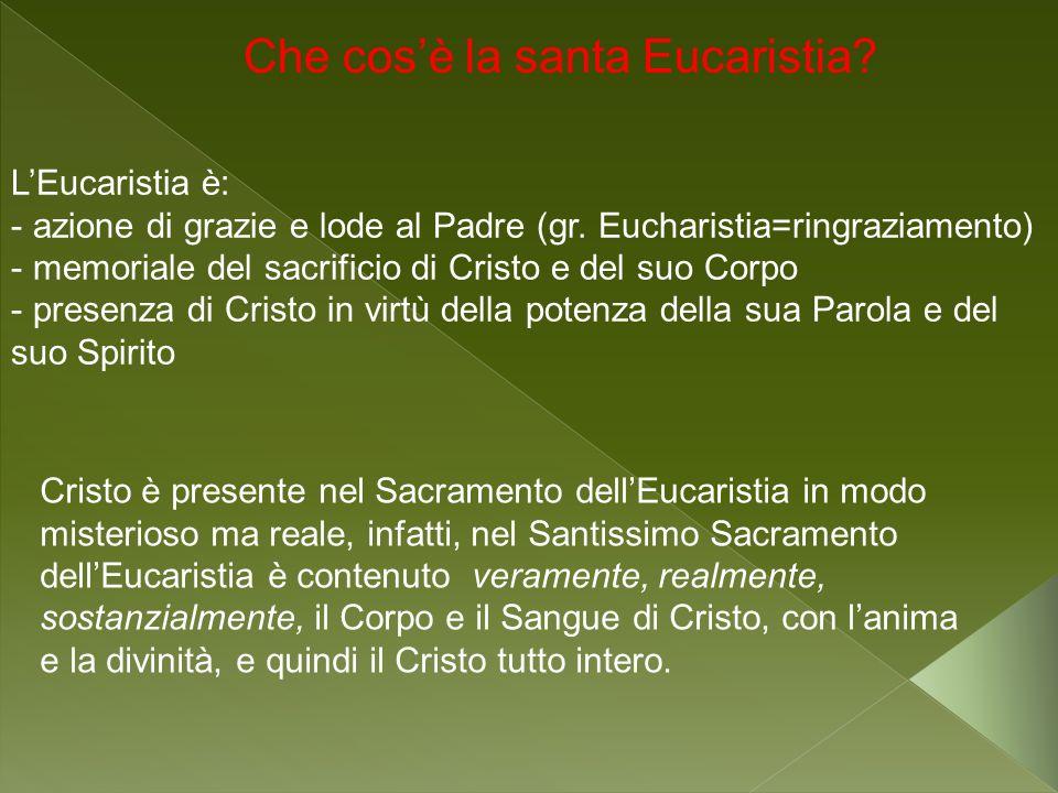LEucaristia è: - azione di grazie e lode al Padre (gr. Eucharistia=ringraziamento) - memoriale del sacrificio di Cristo e del suo Corpo - presenza di