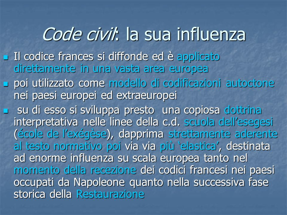 Code civil: la sua influenza Il codice frances si diffonde ed è applicato direttamente in una vasta area europea Il codice frances si diffonde ed è ap