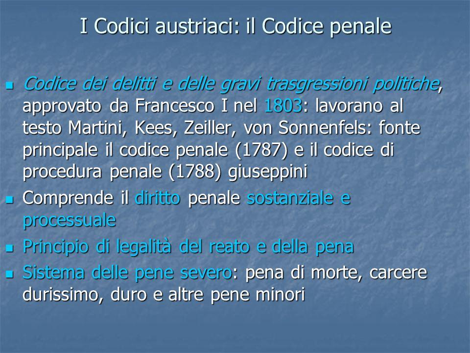 I Codici austriaci: il Codice penale Codice dei delitti e delle gravi trasgressioni politiche, approvato da Francesco I nel 1803: lavorano al testo Ma